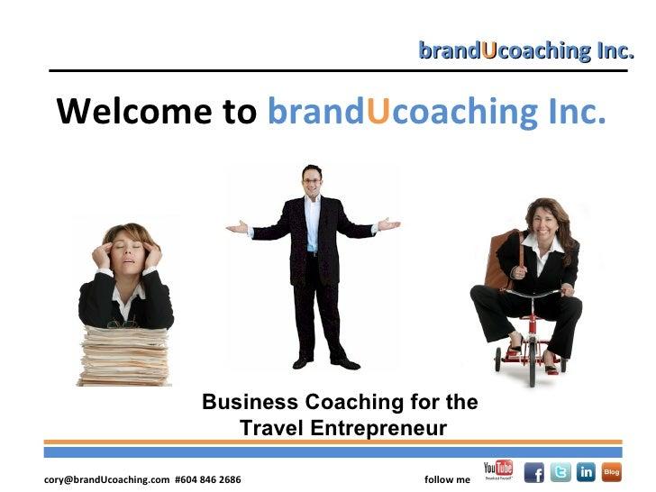 brandUcoaching Inc.  Welcome to brandUcoaching Inc.                             Business Coaching for the                 ...