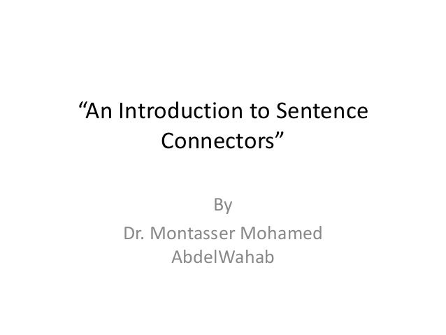 """An Introduction to Sentence Connectors"" By Dr. Montasser Mohamed AbdelWahab"