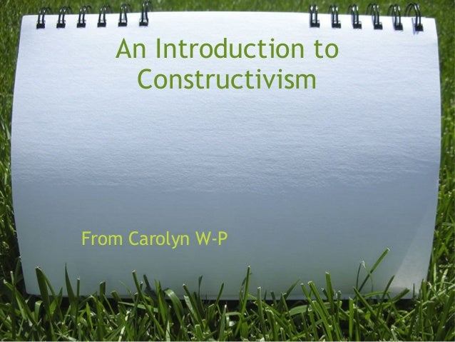 An Introduction to Constructivism From Carolyn W-P