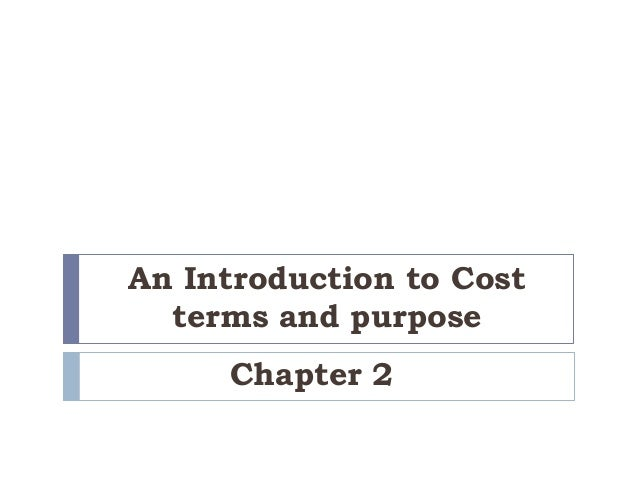 An Introduction to Cost  terms and purpose     Chapter 2