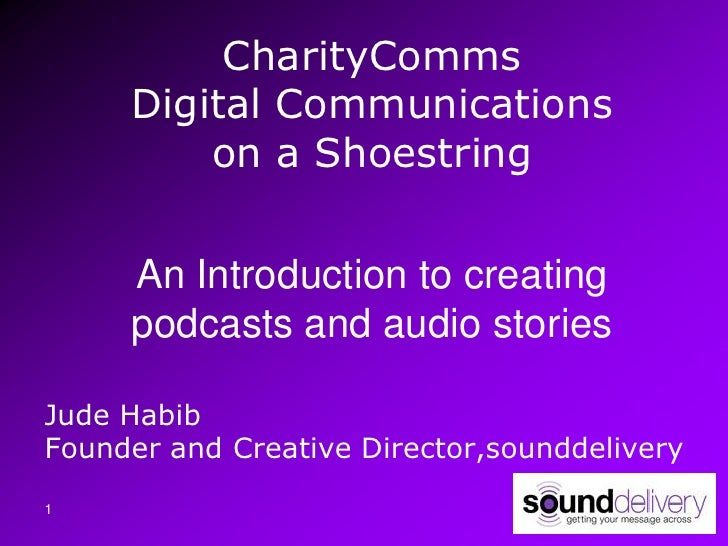 CharityComms      Digital Communications          on a Shoestring       An Introduction to creating      podcasts and audi...