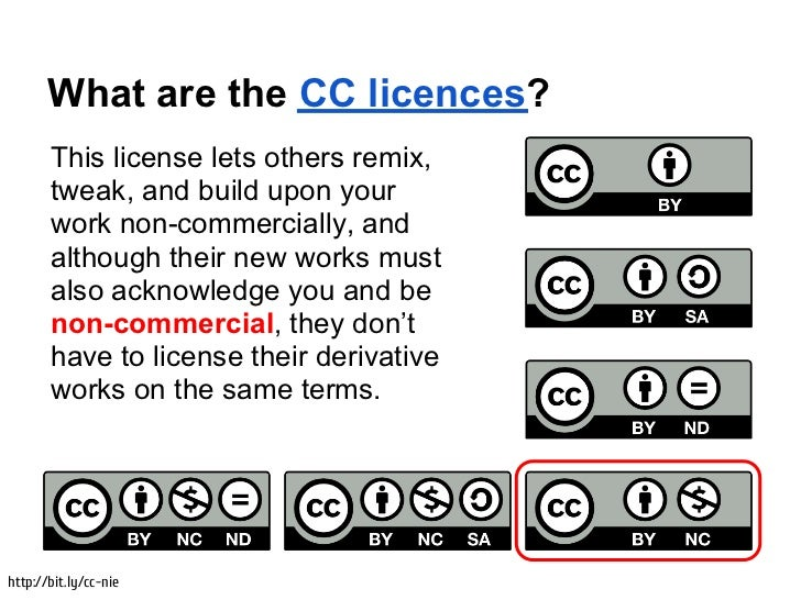 What are the CC licences?       This license lets others remix,       tweak, and build upon your       work non-commercial...