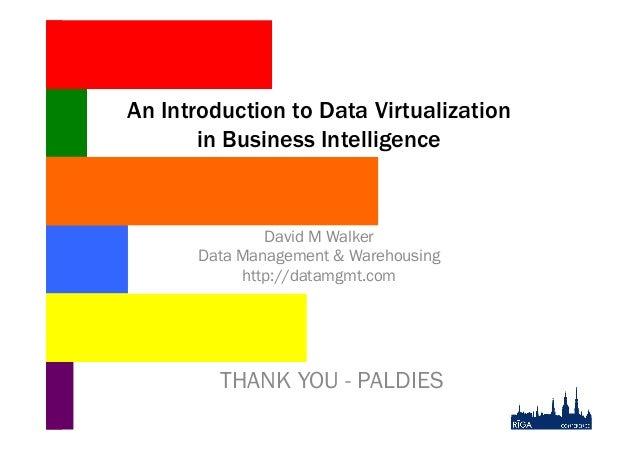 An Introduction to Data Virtualization in Business Intelligence  David M Walker Data Management & Warehousing http://datam...