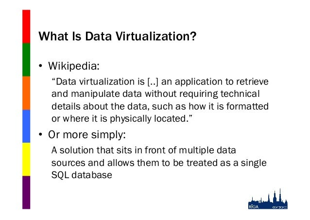 """What Is Data Virtualization? • Wikipedia: """"Data virtualization is [..] an application to retrieve and manipulate data wit..."""