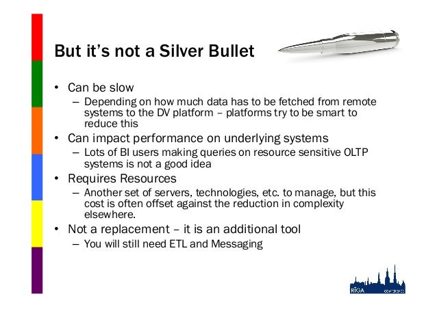 But it's not a Silver Bullet • Can be slow – Depending on how much data has to be fetched from remote systems to the DV ...