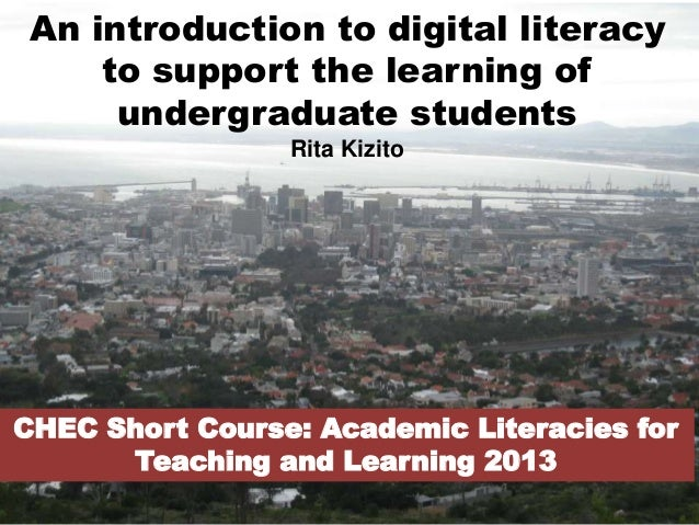 An introduction to digital literacyto support the learning ofundergraduate studentsRita KizitoCHEC Short Course: Academic ...