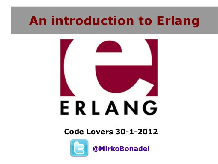 An introduction to Erlang     Code Lovers 30-1-2012           @MirkoBonadei
