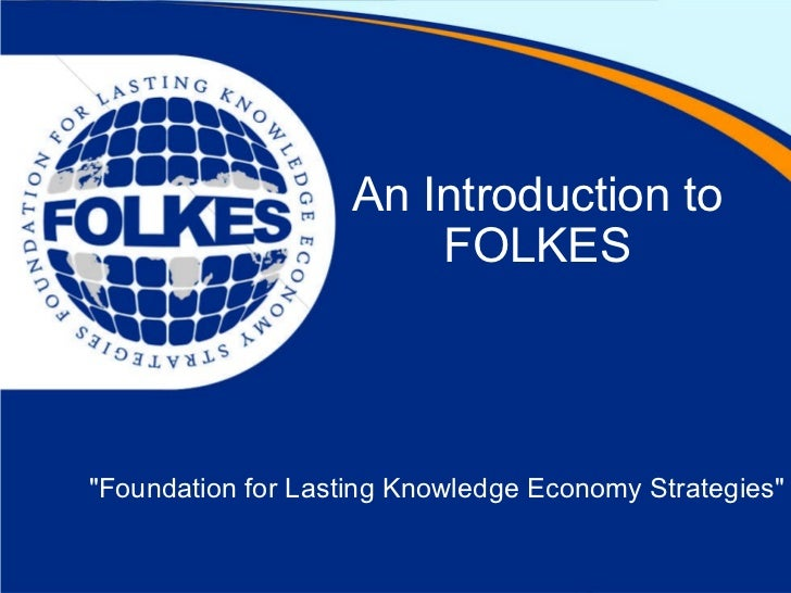 """An Introduction to FOLKES """"Foundation for Lasting Knowledge Economy Strategies"""""""