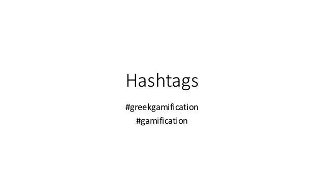 Hashtags #greekgamification #gamification