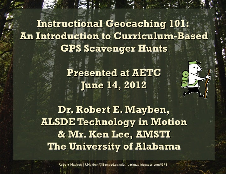 Instructional Geocaching 101:An Introduction to Curriculum-Based        GPS Scavenger Hunts           Presented at AETC   ...