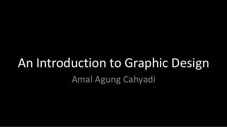 An Introduction to Graphic Design<br />AmalAgungCahyadi<br />