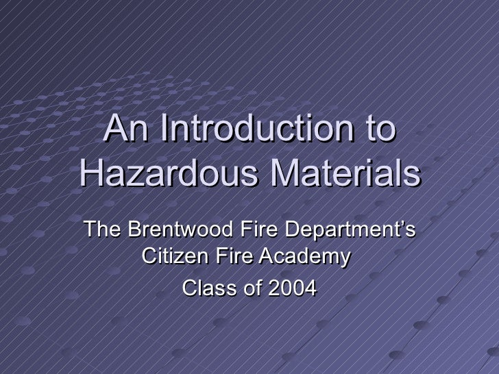 An Introduction to Hazardous Materials The Brentwood Fire Department's Citizen Fire Academy  Class of 2004