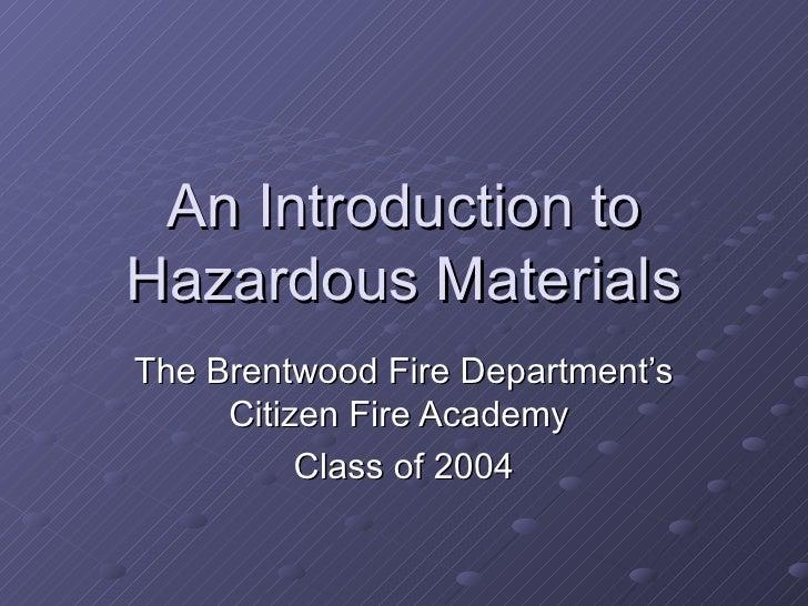An Introduction to Hazardous Materials The Brentwood Fire Department's      Citizen Fire Academy           Class of 2004