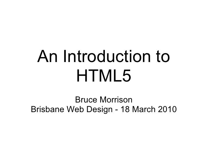 An Introduction to       HTML5           Bruce Morrison Brisbane Web Design - 18 March 2010