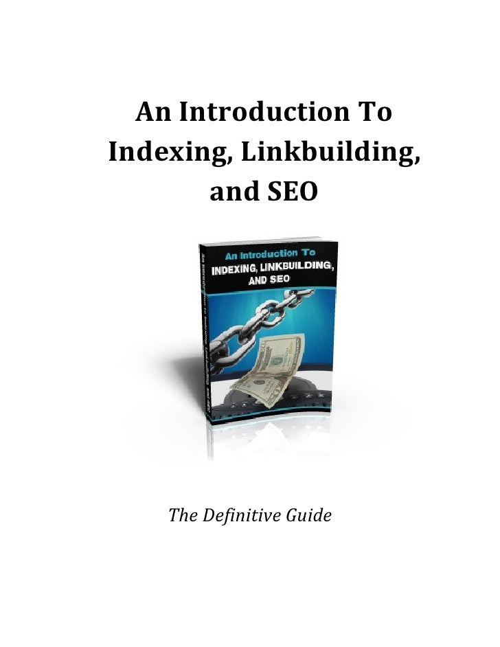 An Introduction To Indexing, Linkbuilding,        and SEO         The Definitive Guide