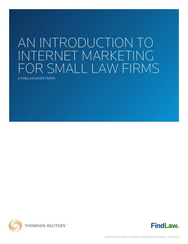 AN INTRODUCTION TOINTERNET MARKETINGFOR SMALL LAW FIRMSA FINDLAW WHITE PAPER                        AN INTRODUCTION TO INT...