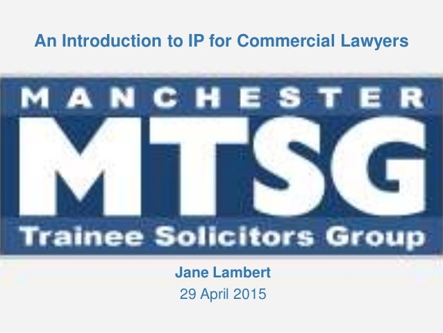 An Introduction to IP for Commercial Lawyers Jane Lambert 29 April 2015