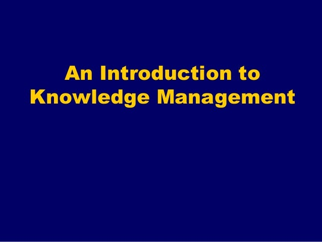 an introduction to the importance of shared knowledge Introduction it has been extensively identified that knowledge is an important aspect for an economy to develop we are seeing a lot of transformation rapidly happening in our society.