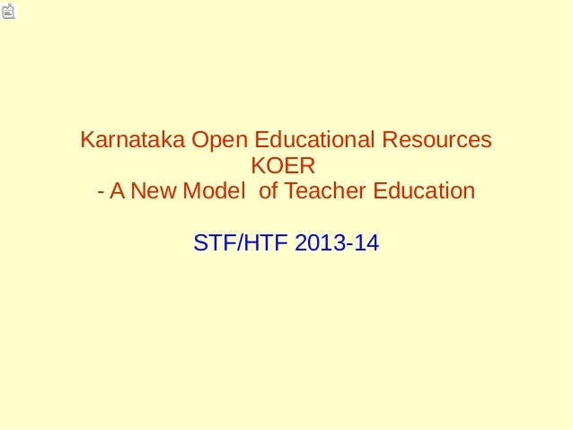 Karnataka Open Educational Resources KOER - A New Model of Teacher Education STF/HTF 2013-14