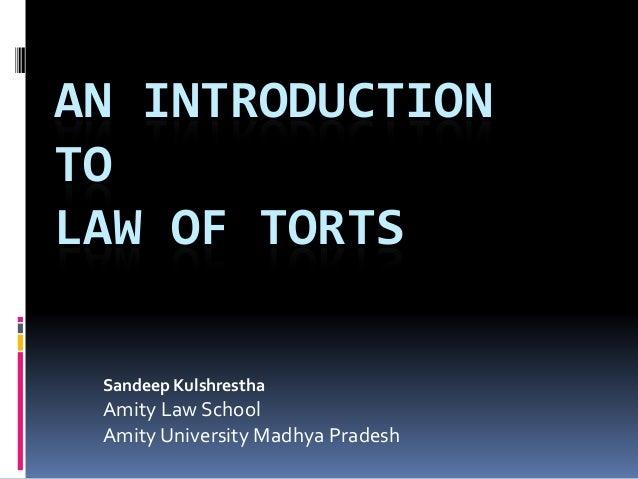 AN INTRODUCTION TO LAW OF TORTS Sandeep Kulshrestha Amity Law School Amity University Madhya Pradesh