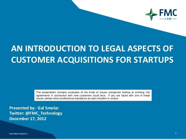 AN INTRODUCTION TO LEGAL ASPECTS OFCUSTOMER ACQUISITIONS FOR STARTUPS            The presentation contains examples of the...