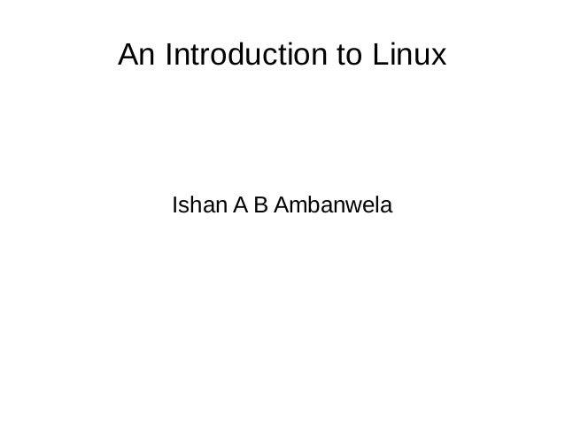 An Introduction to Linux  Ishan A B Ambanwela
