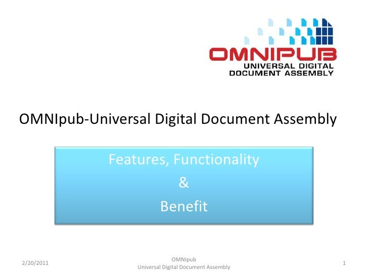 OMNIpub-Universal Digital Document Assembly<br />Features, Functionality <br />&<br />Benefit<br />2/19/2011<br />OMNIpub ...