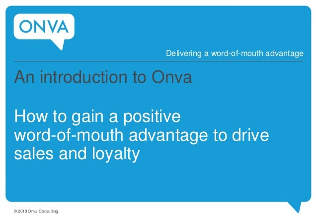 An introduction to Onva How to gain a positive word-of-mouth advantage to drive sales and loyalty Delivering a word-of-mou...