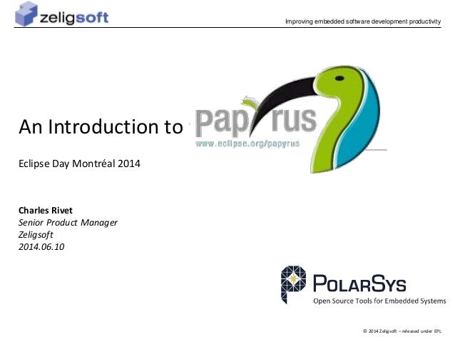 © 2014 Zeligsoft – released under EPL Improving embedded software development productivity An Introduction to Charles Rive...