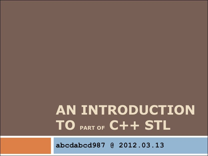 AN INTRODUCTIONTO PART OF C++ STLabcdabcd987 @ 2012.03.13