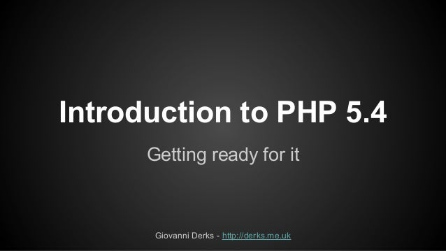 Introduction to PHP 5.4 Getting ready for it  Giovanni Derks - http://derks.me.uk