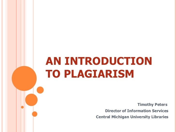 AN INTRODUCTION TO PLAGIARISM Timothy Peters  Director of Information Services Central Michigan University Libraries