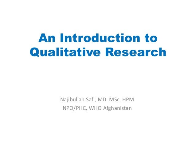An Introduction toQualitative Research    Najibullah Safi, MD. MSc. HPM     NPO/PHC, WHO Afghanistan