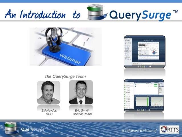 a software division ofQuerySurge™ Eric Smyth Alliance Team the QuerySurge Team Bill Hayduk CEO