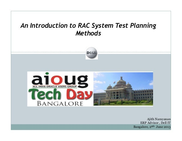 An Introduction to RAC System Test Planning Methods  Ajith Narayanan ERP Advisor , Dell IT Bangalore, 29th June 2013