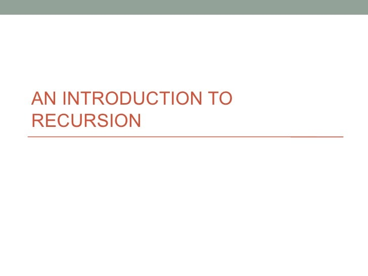 AN INTRODUCTION TO RECURSION