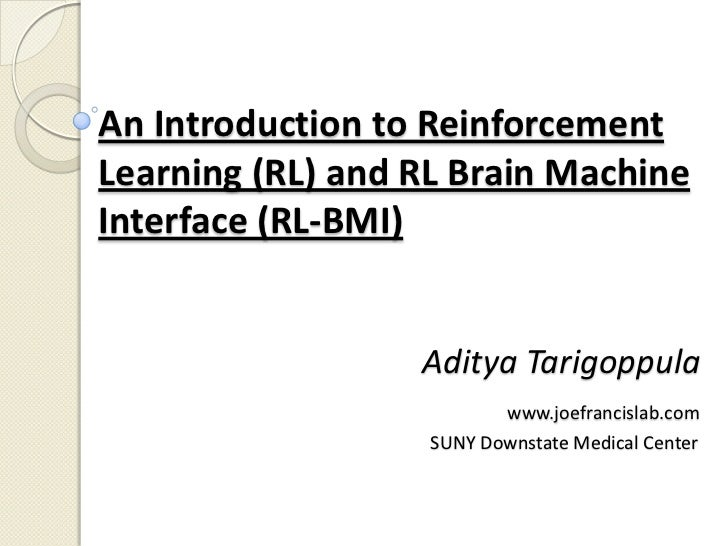An Introduction to ReinforcementLearning (RL) and RL Brain MachineInterface (RL-BMI)                  Aditya Tarigoppula  ...