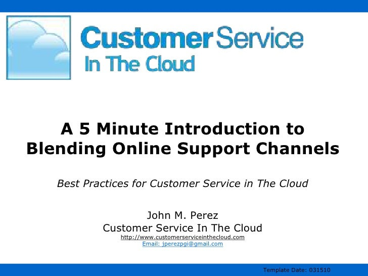 A 5 Minute Introduction to Blending Online Support ChannelsBest Practices for Customer Service in The CloudJohn M. PerezCu...