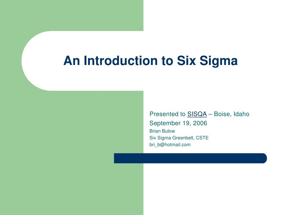An Introduction to Six Sigma                Presented to SISQA – Boise, Idaho              September 19, 2006             ...