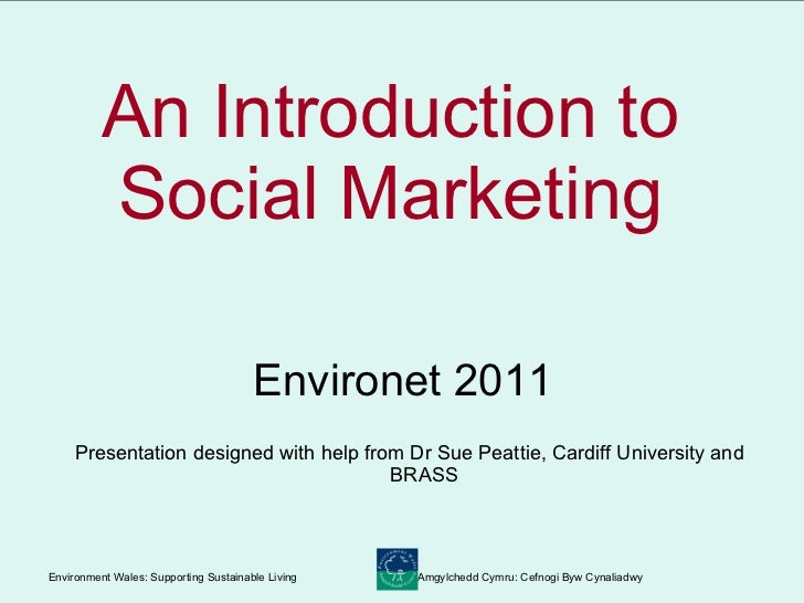 An Introduction to  Social Marketing  <ul><li>Environet 2011  </li></ul><ul><li>Presentation designed with help from Dr Su...