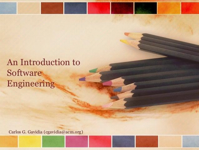 An Introduction to Software Engineering  Carlos G. Gavidia (cgavidia@acm.org)