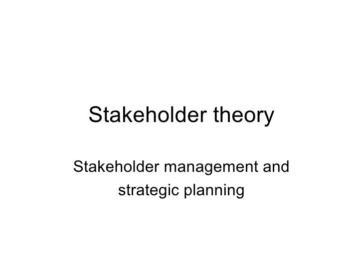 Stakeholder theory Stakeholder management and strategic planning
