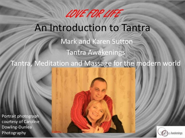 LOVE FOR LIFE An Introduction to Tantra Mark and Karen Sutton Tantra Awakenings Tantra, Meditation and Massage for the mod...