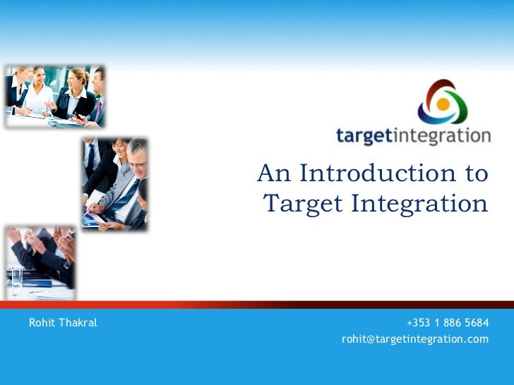An Introduction to                Target IntegrationRohit Thakral                     +353 1 886 5684                     ...