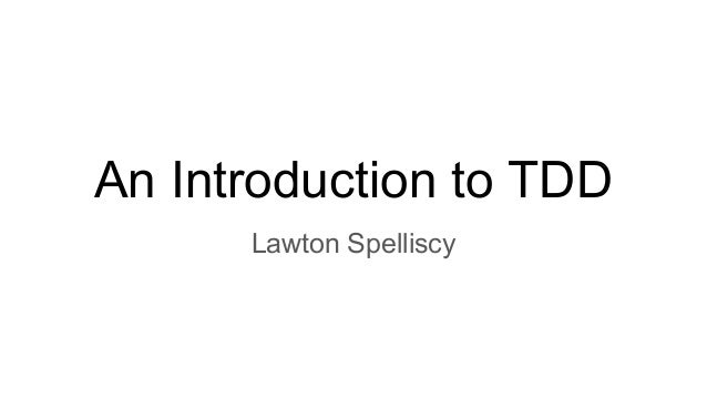 An Introduction to TDD Lawton Spelliscy