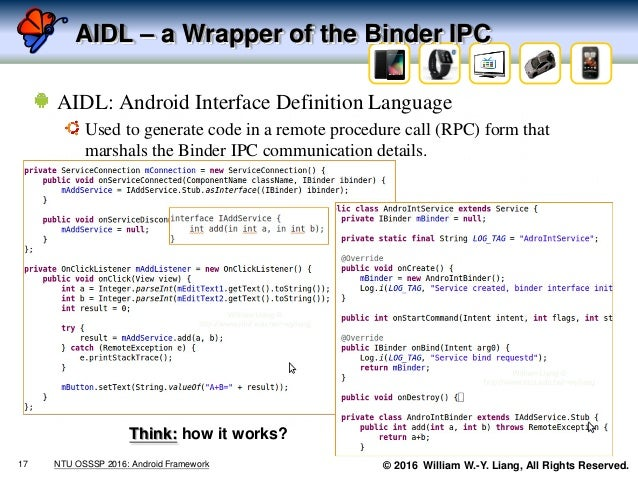 © 2016 William W.-Y. Liang, All Rights Reserved. AIDL – a Wrapper of the Binder IPC 17 NTU OSSSP 2016: Android Framework A...