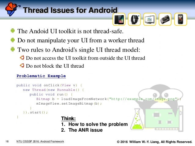 © 2016 William W.-Y. Liang, All Rights Reserved. Thread Issues for Android The Andoid UI toolkit is not thread-safe. Do no...