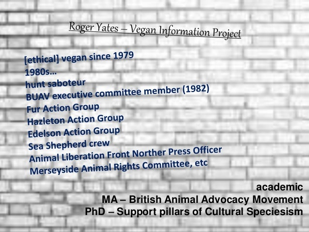 2 academic MA – British Animal Advocacy Movement PhD – Support pillars of Cultural Speciesism
