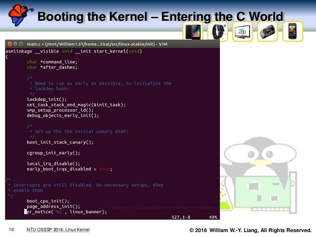 © 2016 William W.-Y. Liang, All Rights Reserved. Booting the Kernel – Entering the C World 10 NTU OSSSP 2016: Linux Kernel