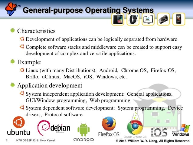 © 2016 William W.-Y. Liang, All Rights Reserved. General-purpose Operating Systems Characteristics Development of applicat...